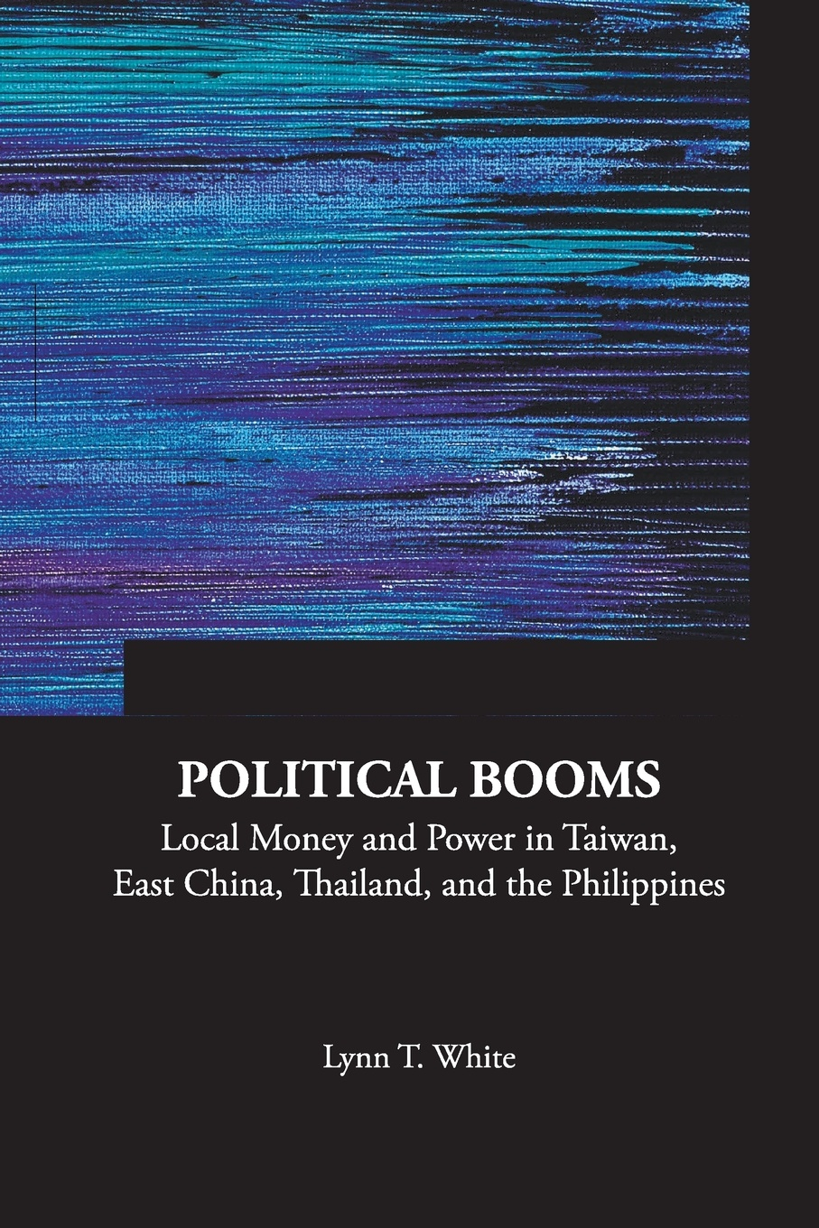 Lynn T. III White Political Booms. Local Money and Power in Taiwan, East China, Thailand, and the Philippines citizen hughes the power the money and the madness