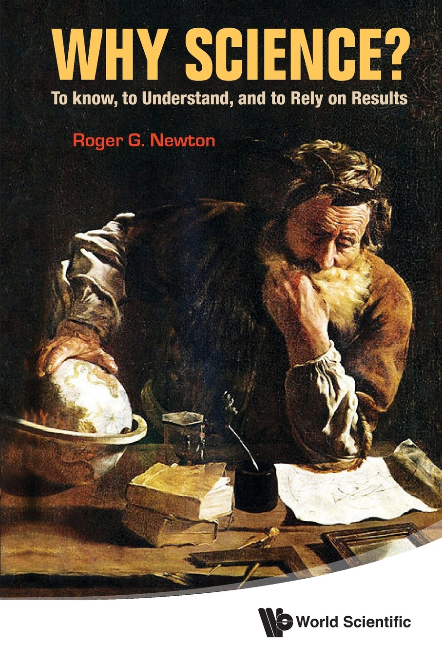 Roger G. Newton Why Science?. To Know, to Understand, and to Rely on Results 12n50m2 to 220f