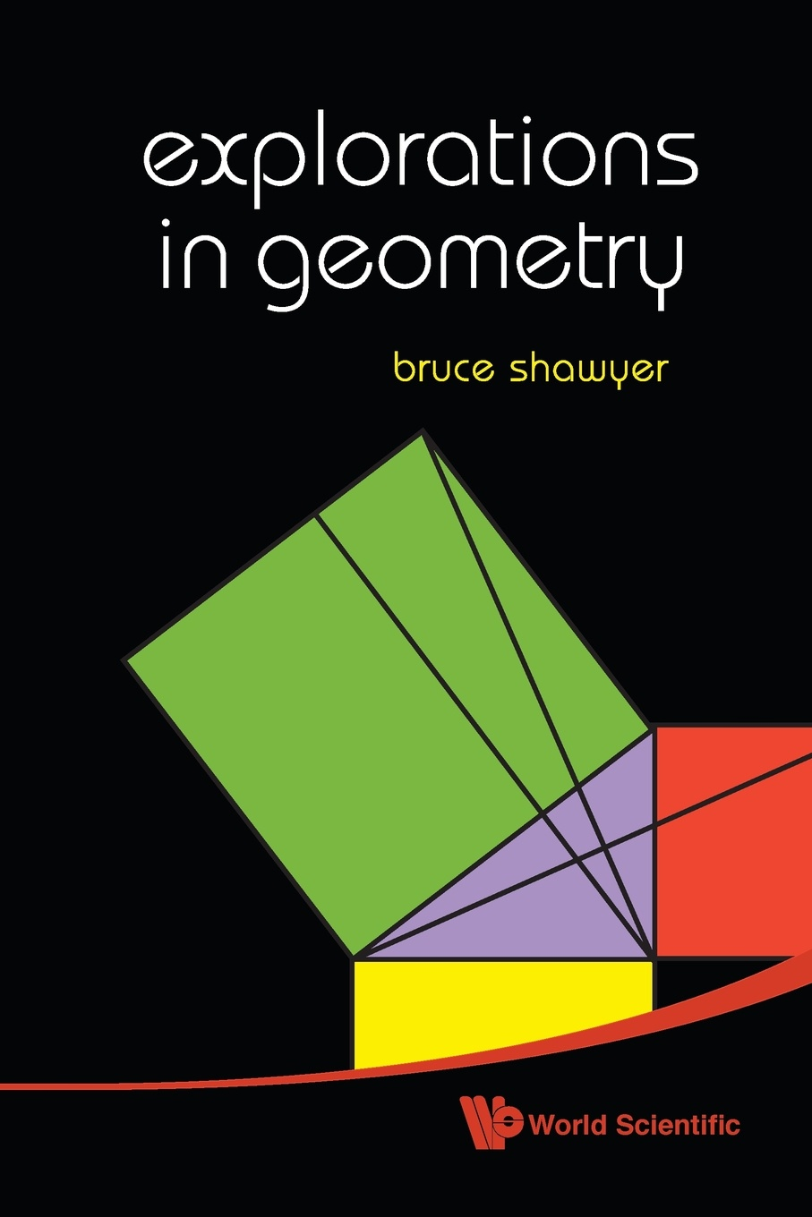 Bruce Shawyer Explorations in Geometry