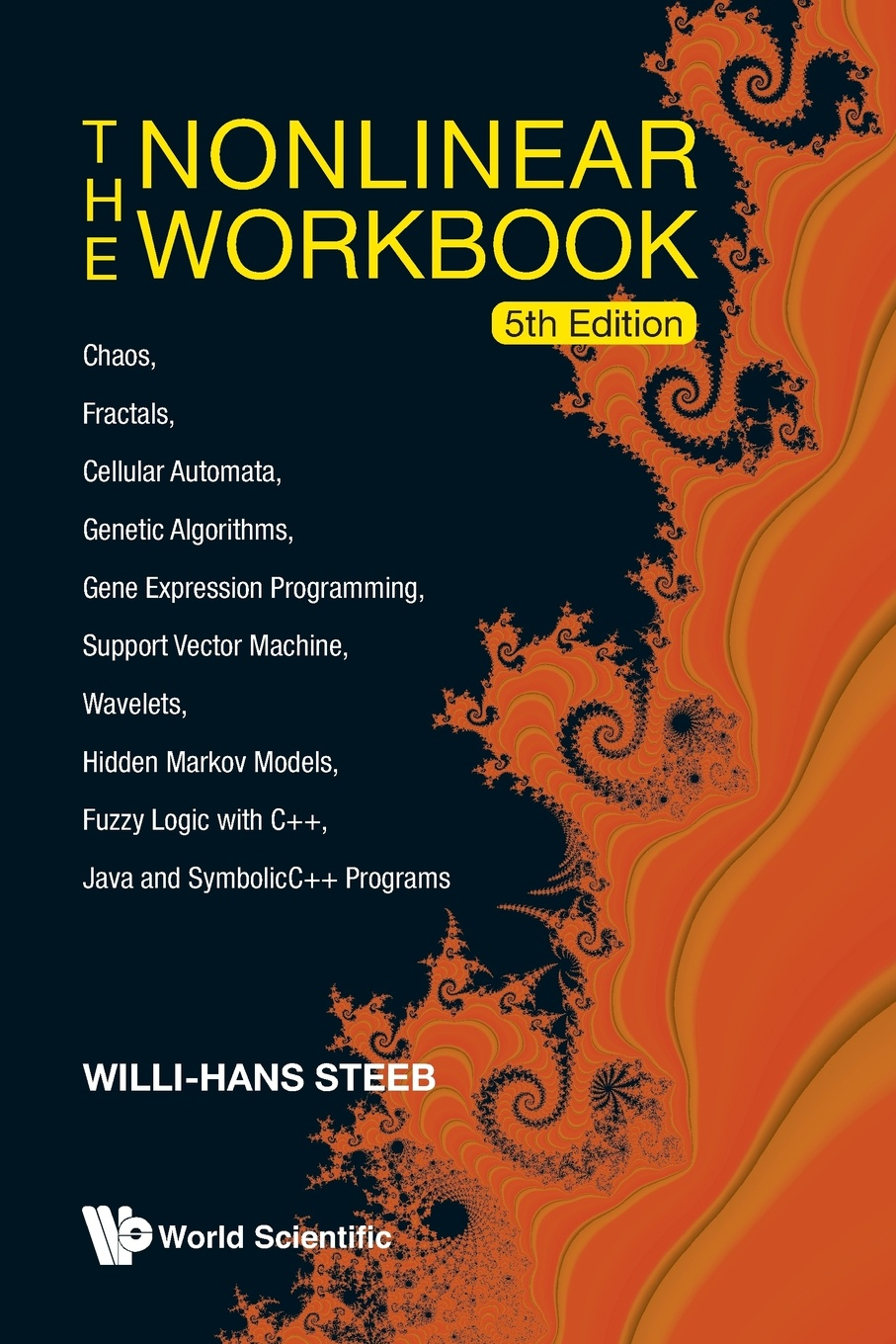 Willi-Hans Steeb The Nonlinear Workbook. Chaos, Fractals, Cellular Automata, Genetic Algorithms, Gene Expression Programming, Support Vector Machine, Wavelets, genetic programming