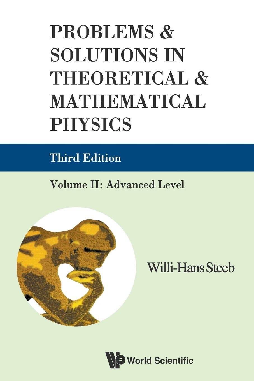 лучшая цена Willi-Hans Steeb Problems & Solutions in Theoretical & Mathematical Physics. Advanced Level, Volume II