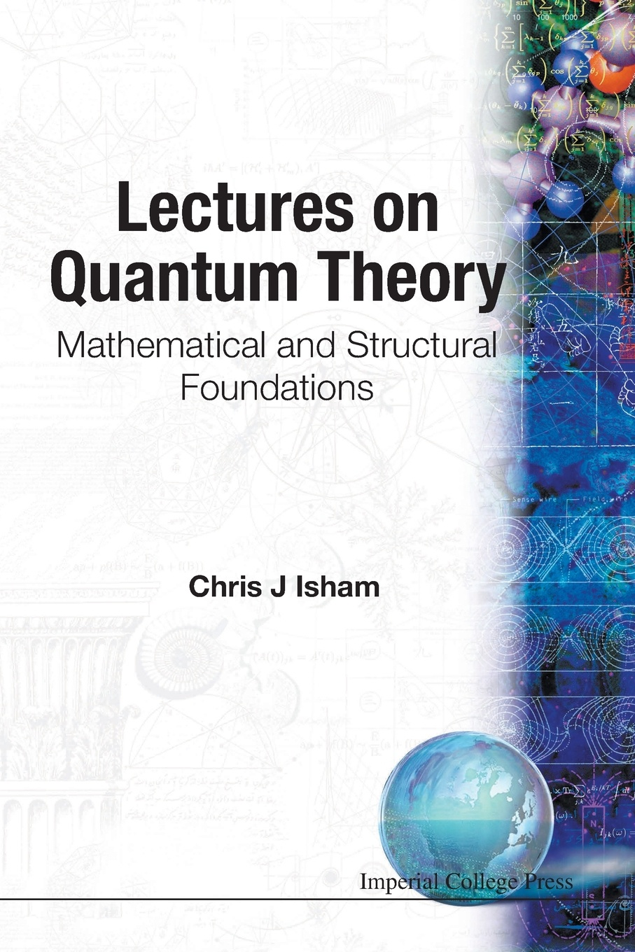 Chris J Isham LECTURES ON QUANTUM THEORY. MATHEMATICAL AND STRUCTURAL FOUNDATIONS chris j isham lectures on quantum theory mathematical and structural foundations