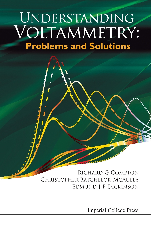 Richard G. Compton, Christopher Batchelor-McAuley, Edmund J. F. Dickinson Understanding Voltammetry. Problems and Solutions f j christopher leatherwork