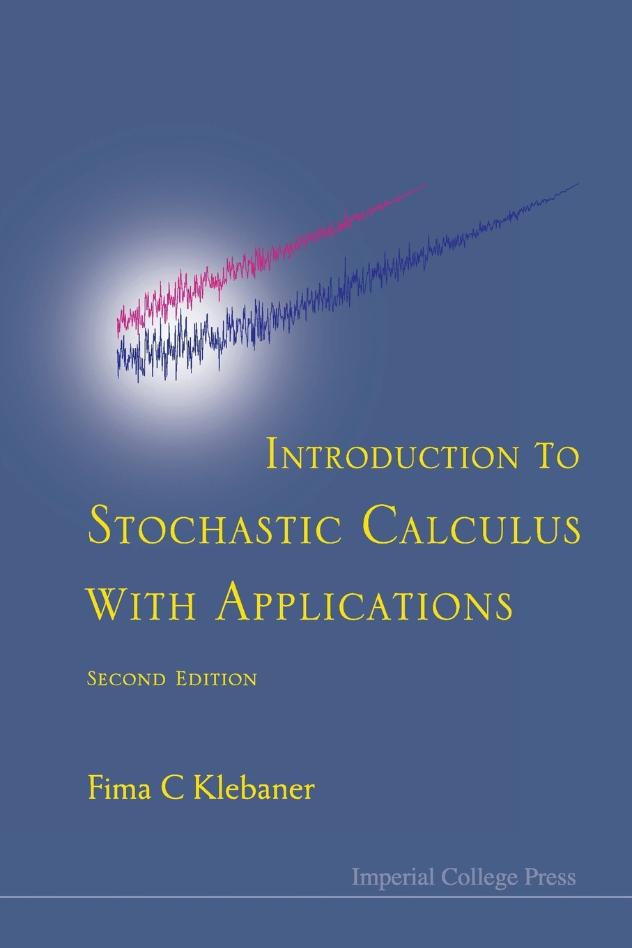 Fima C. Klebaner Introduction to Stochastic Calculus with Applications (2nd Edition)