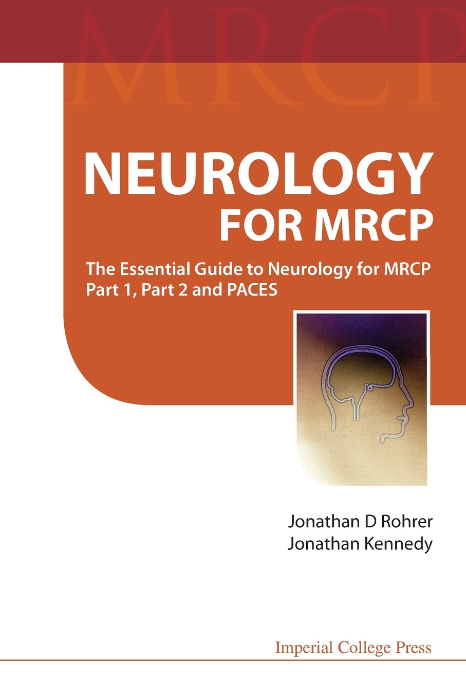 JONATHAN D ROHRER, JONATHAN KENNEDY NEUROLOGY FOR MRCP. THE ESSENTIAL GUIDE TO NEUROLOGY FOR MRCP PART 1, PART 2 AND PACES