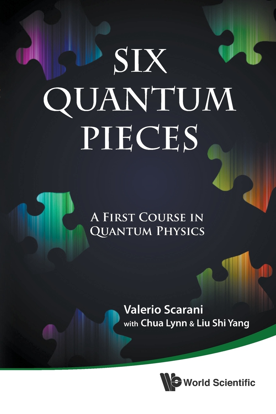 VALERIO SCARANI, LYNN CHUA, SHI YANG LIU SIX QUANTUM PIECES. A FIRST COURSE IN QUANTUM PHYSICS steven holzner quantum physics workbook for dummies