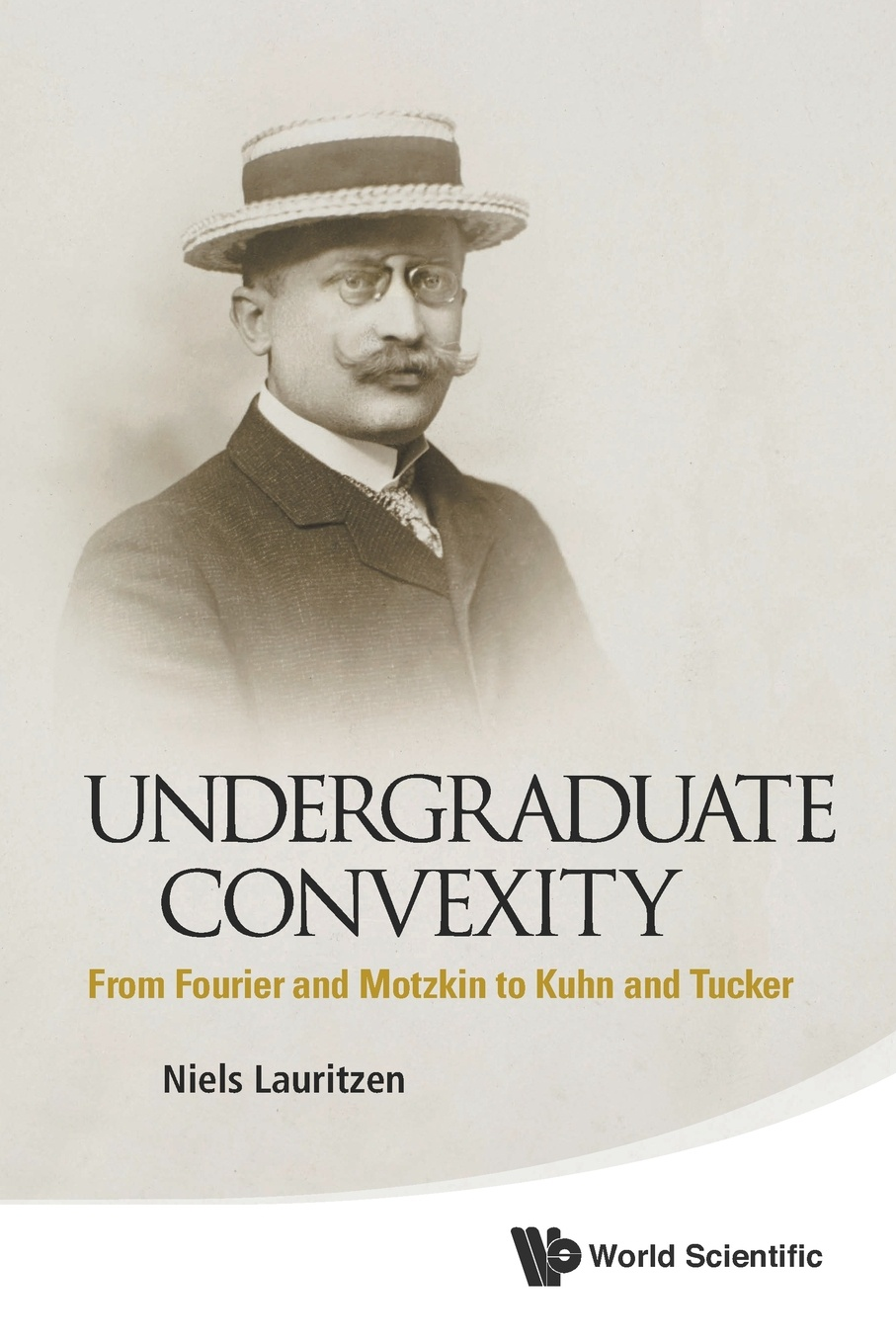Niels Lauritzen Undergraduate Convexity. From Fourier and Motzkin to Kuhn and Tucker frank kuhn elektronische partizipation