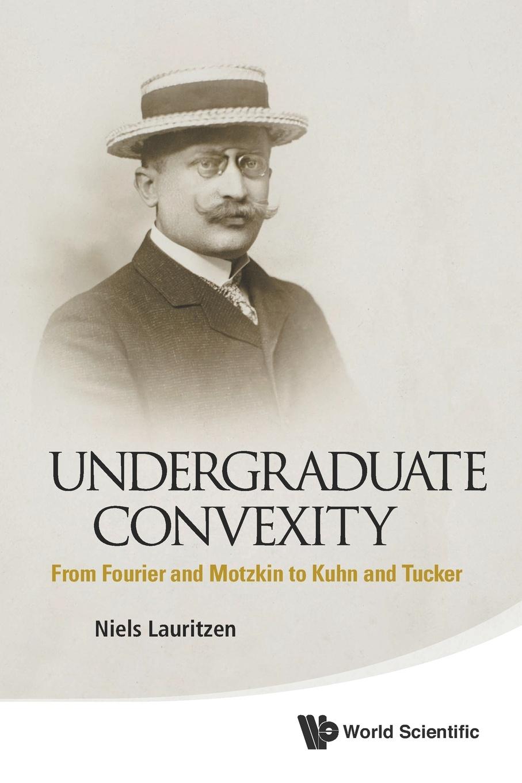 лучшая цена Niels Lauritzen Undergraduate Convexity. From Fourier and Motzkin to Kuhn and Tucker