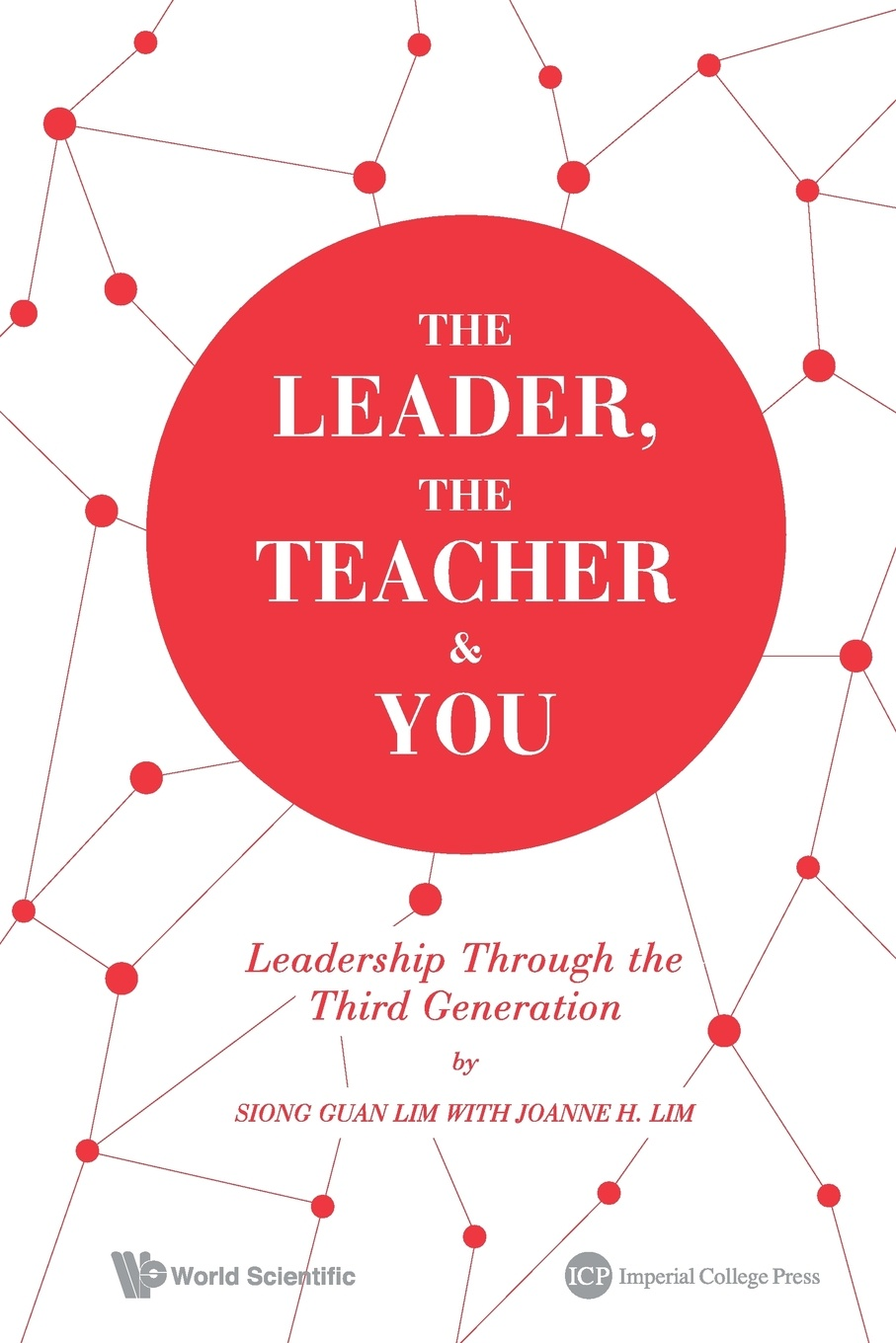 SIONG GUAN LIM, JOANNE H LIM THE LEADER, THE TEACHER & YOU. LEADERSHIP THROUGH THE THIRD GENERATION michelle collay everyday teacher leadership taking action where you are