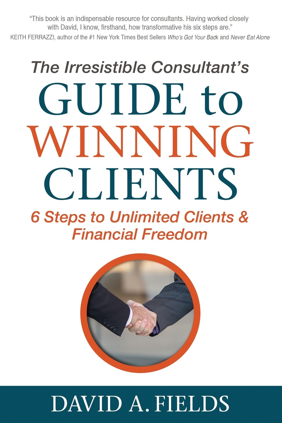 David Fields Irresistible Consultant's Guide to Winning Clients. 6 Steps to Unlimited Clients & Financial Freedom недорого