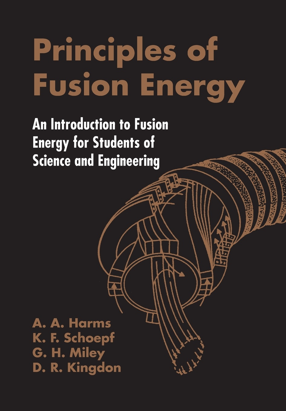 A A Harms, D R Kingdon, K F Schoepf PRINCIPLES OF FUSION ENERGY. AN INTRODUCTION TO FUSION ENERGY FOR STUDENTS OF SCIENCE AND ENGINEERING yahia zare mehrjerdi english for industrial engineering students