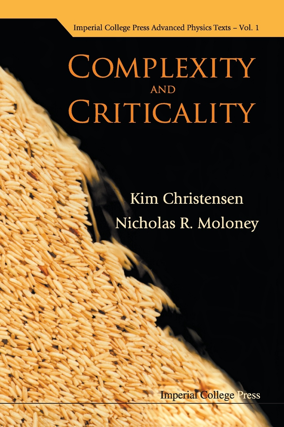 Kim Christensen, Nicholas R Moloney COMPLEXITY AND CRITICALITY dietmar plenz criticality in neural systems