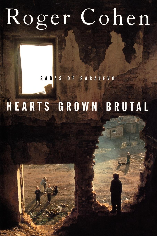 James Ed. Cohen, Roger Cohen, Roger Cohen Hearts Grown Brutal. Sagas of Sarajevo to4rooms ваза cohen