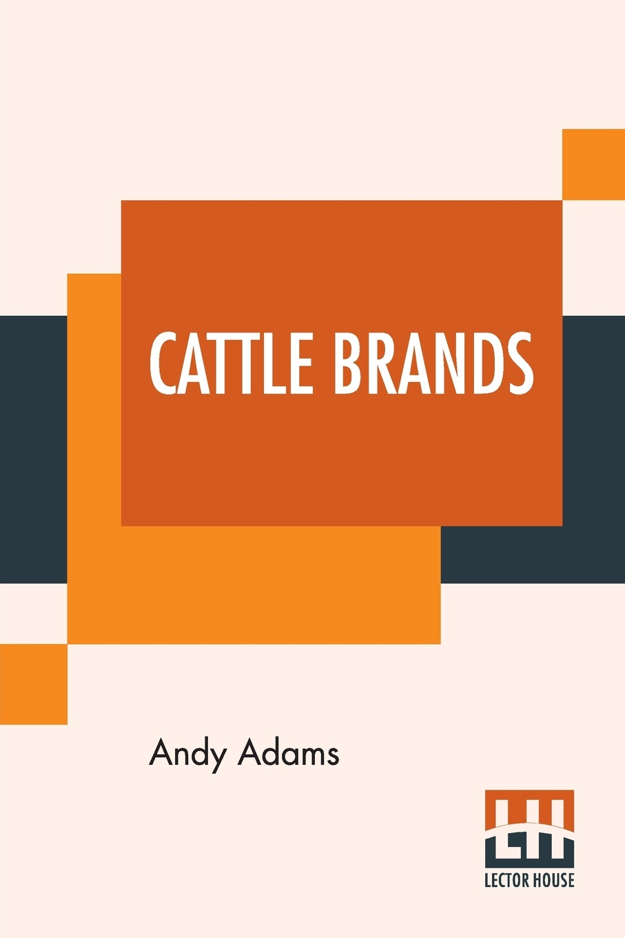 Cattle Brands. A Collection Of Western Camp-Fire Stories