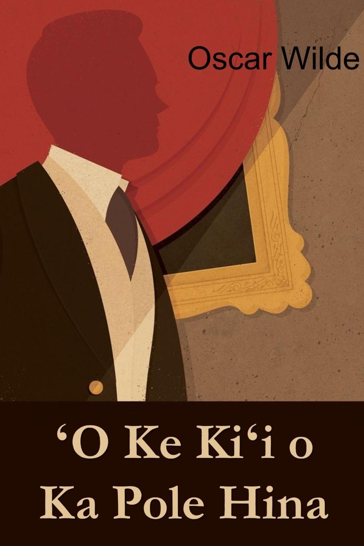 лучшая цена Oscar Wilde .O Ke Ki.i o Ka Pole Hina. The Picture of Dorian Gray, Hawaiian edition
