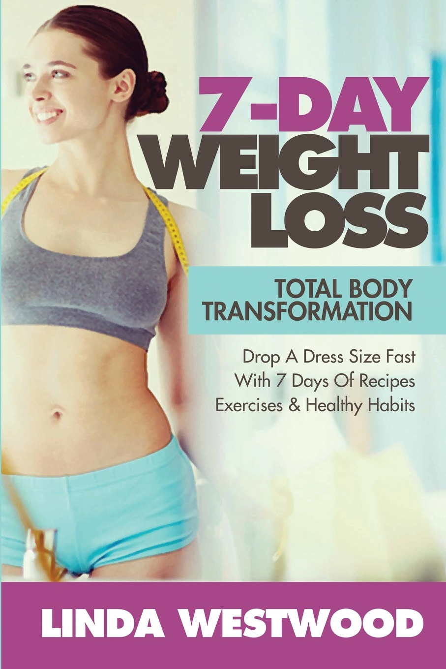 Фото - Linda Westwood 7-Day Weight Loss (2nd Edition). Total Body Transformation - Drop A Dress Size Fast With 7 Days of Recipes, Exercises & Healthy Habits! karen parker carter irene healthy cooking fat loss with clean eating