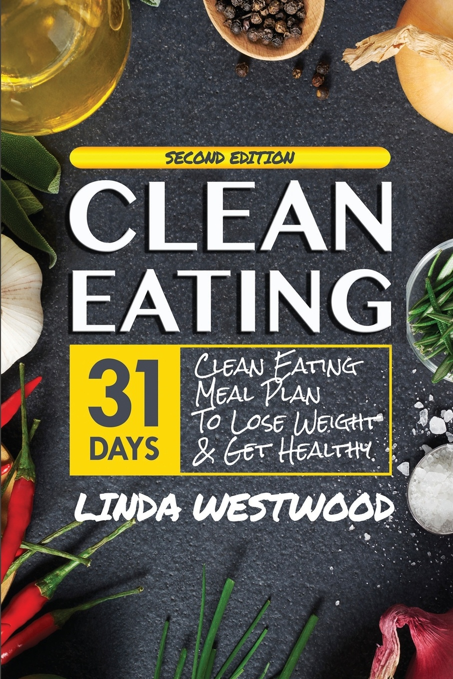 Фото - Linda Westwood Clean Eating (4th Edition). 31-Day Clean Eating Meal Plan to Lose Weight & Get Healthy! karen parker carter irene healthy cooking fat loss with clean eating