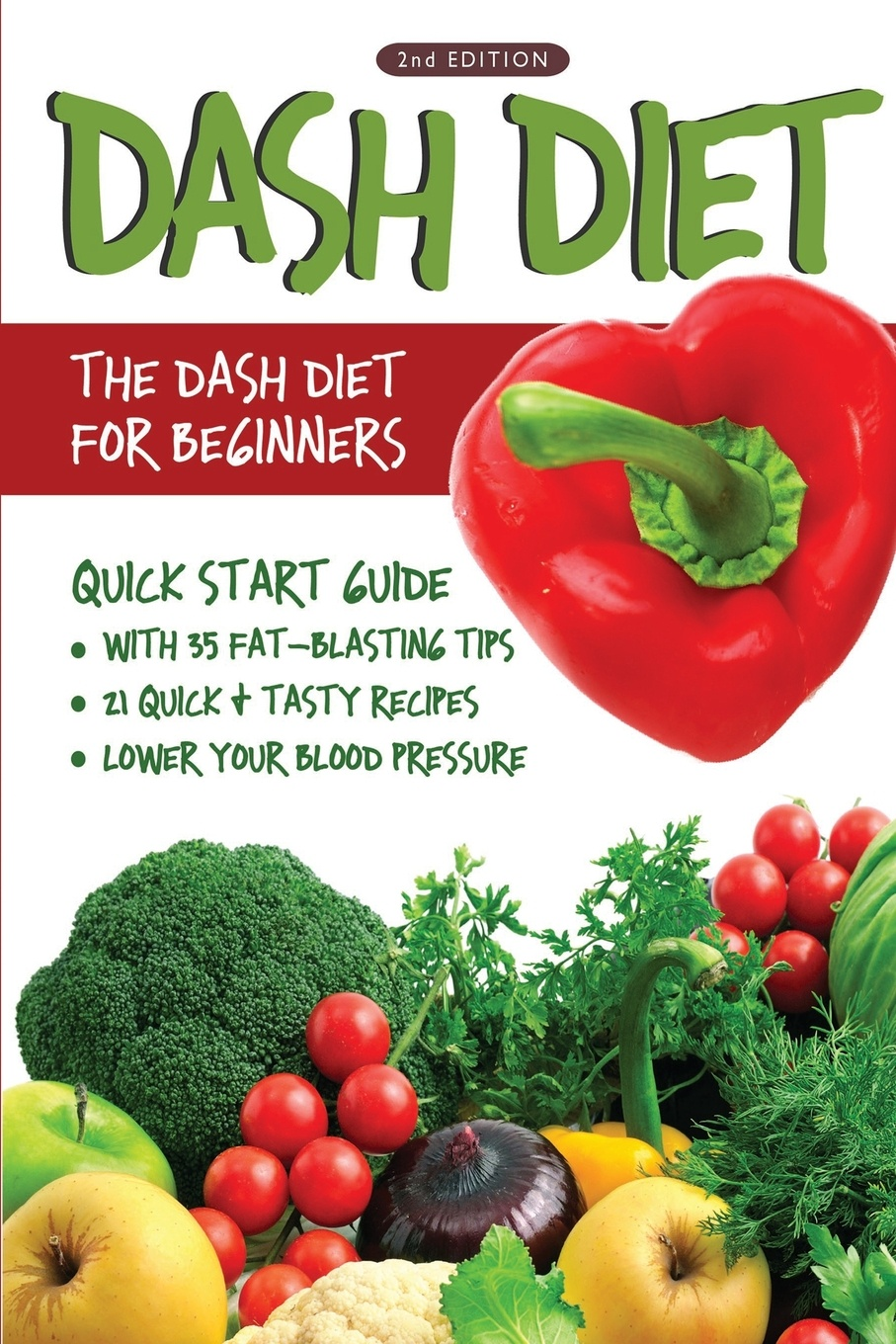 Linda Westwood DASH Diet (2nd Edition). The DASH Diet for Beginners - DASH Diet Quick Start Guide with 35 FAT-BLASTING Tips + 21 Quick & Tasty Recipes That Will Lower YOUR Blood Pressure! marc brodine blood pressure