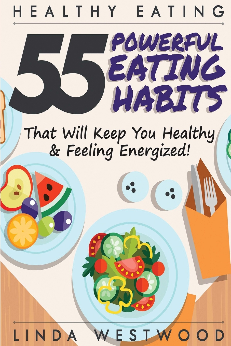 Фото - Linda Westwood Healthy Eating (3rd Edition). 55 POWERFUL Eating Habits That Will Keep You Healthy & Feeling Energized! karen parker carter irene healthy cooking fat loss with clean eating
