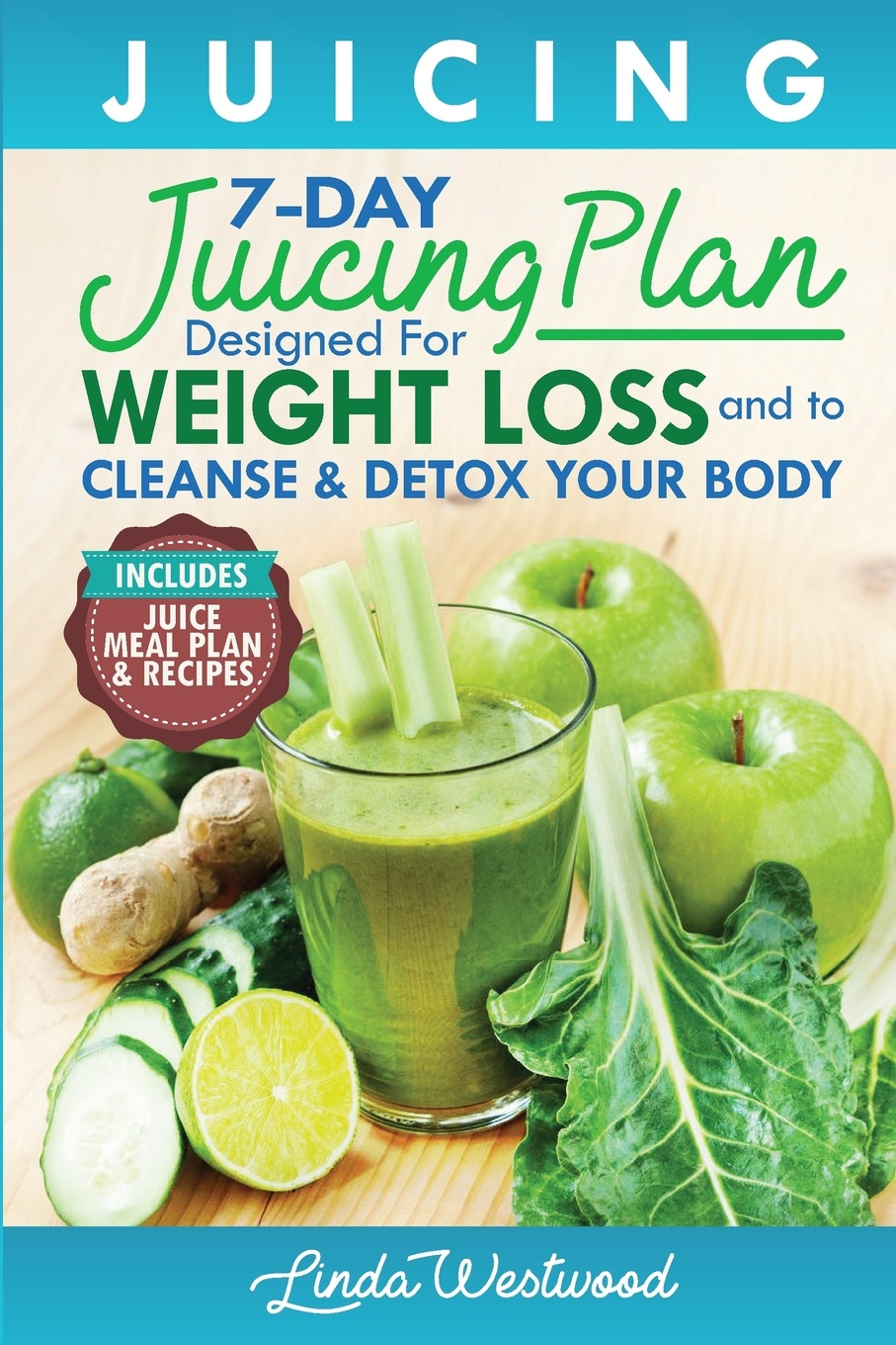 Фото - Linda Westwood Juicing (5th Edition). The 7-Day Juicing Plan Designed for Weight Loss and to Cleanse & Detox Your Body (Includes Juice Meal Plan & Recipes) pat crocker juicing and smoothies for dummies