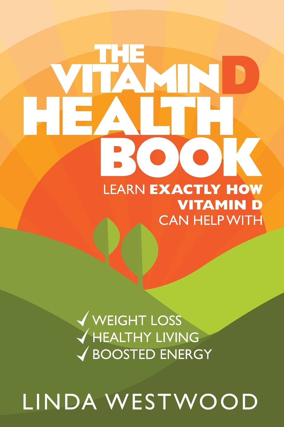 лучшая цена Linda Westwood The Vitamin D Health Book (3rd Edition). Learn Exactly How Vitamin D Can Help With Weight Loss, Healthy Living & Boosted Energy!