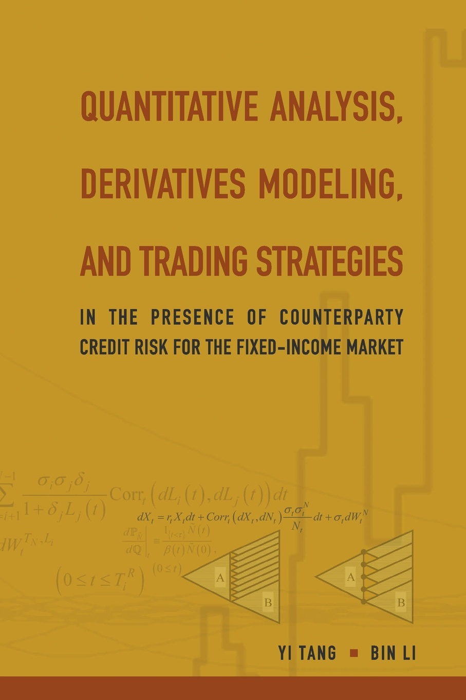 Yi Tang, Bin Li QUANTITATIVE ANALYSIS, DERIVATIVES MODELING, AND TRADING STRATEGIES. IN THE PRESENCE OF COUNTERPARTY CREDIT RISK FOR THE FIXED-INCOME MARKET geoff chaplin credit derivatives trading investing and risk management