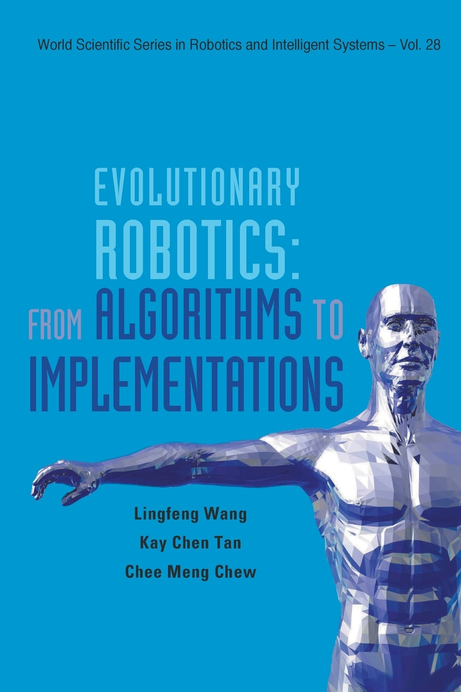 Ling-Feng Wang, Kay Chen Tan, Chee-Meng Chew EVOLUTIONARY ROBOTICS. FROM ALGORITHMS TO IMPLEMENTATIONS derong liu fundamentals of computational intelligence neural networks fuzzy systems and evolutionary computation