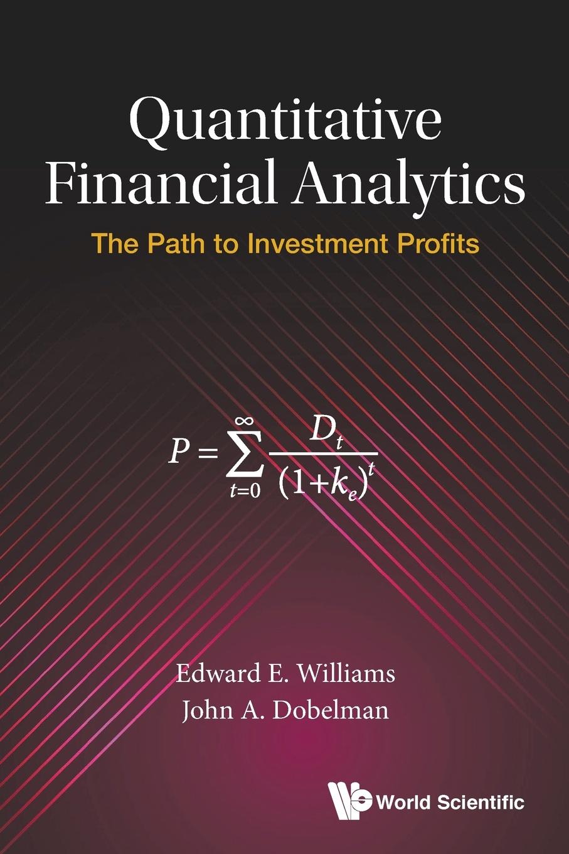 EDWARD E WILLIAMS, JOHN A DOBELMAN Quantitative Financial Analytics. The Path to Investment Profits jerald pinto e quantitative investment analysis