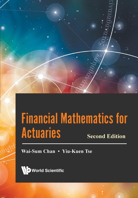 WAI-SUM CHAN, YIU-KUEN TSE Financial Mathematics for Actuaries. Second Edition s promislow david fundamentals of actuarial mathematics