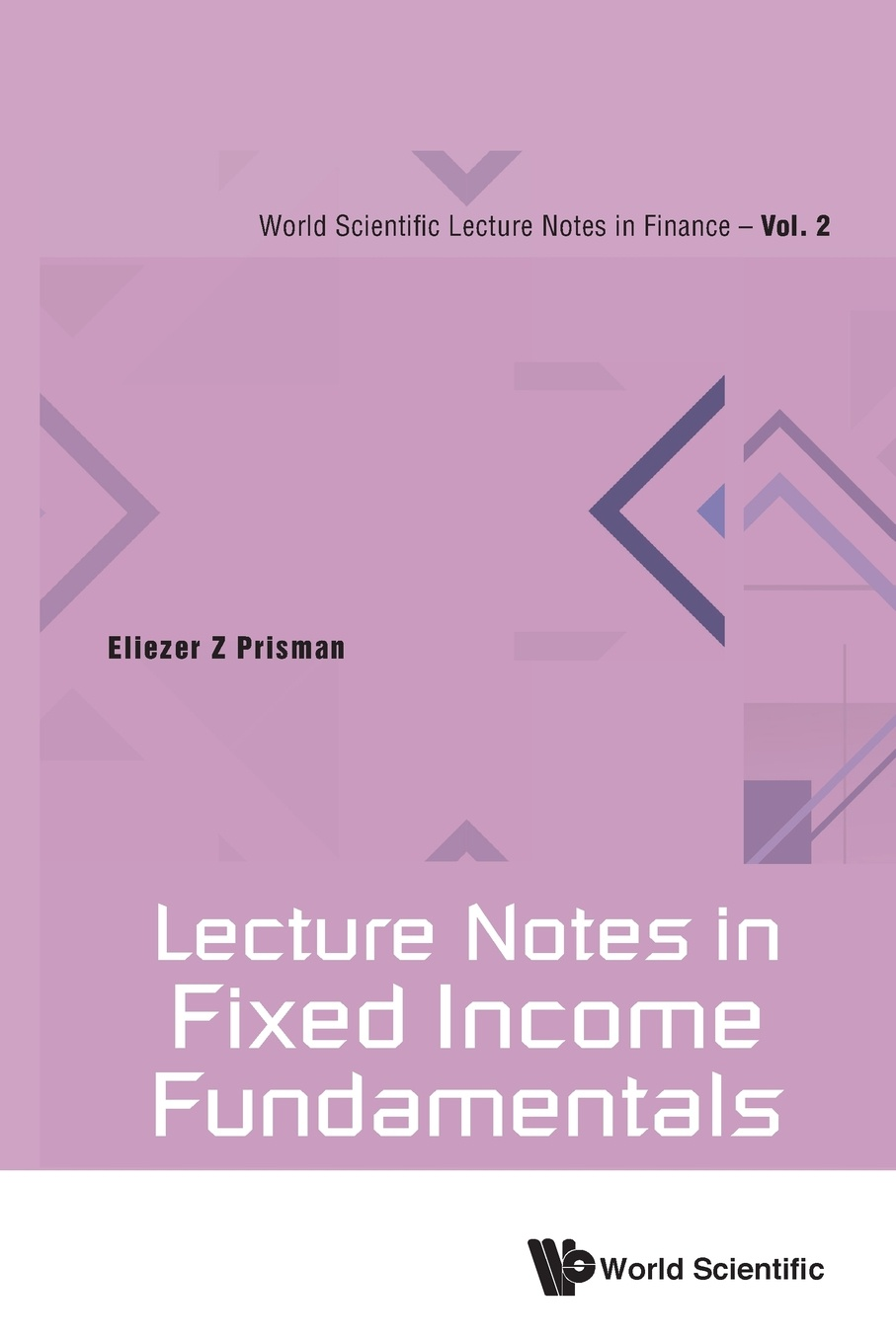 ELIEZER Z PRISMAN Lecture Notes in Fixed Income Fundamentals