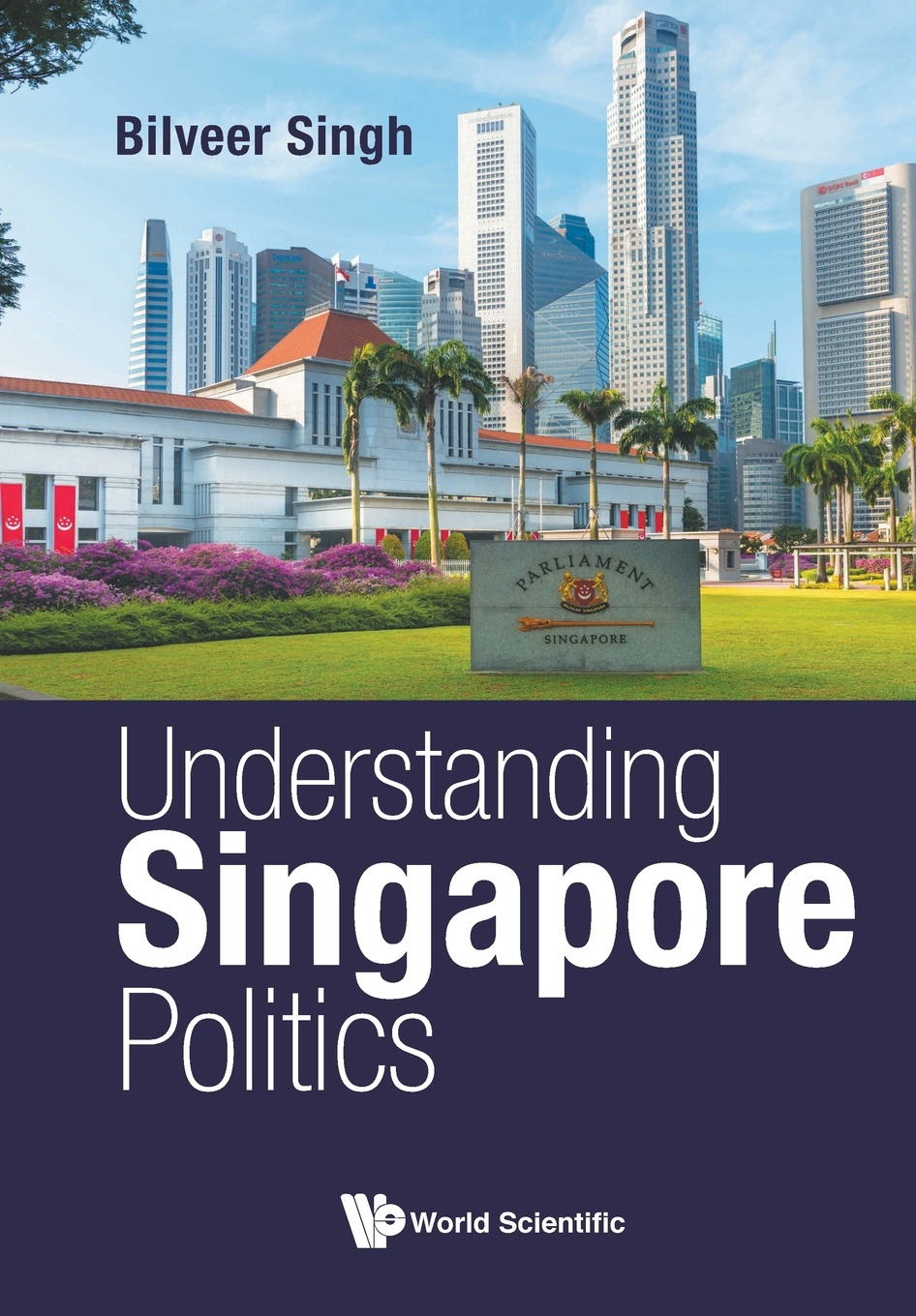 BILVEER SINGH Understanding Singapore Politics helen v milner dustin tingley sailing the water s edge the domestic politics of american foreign policy