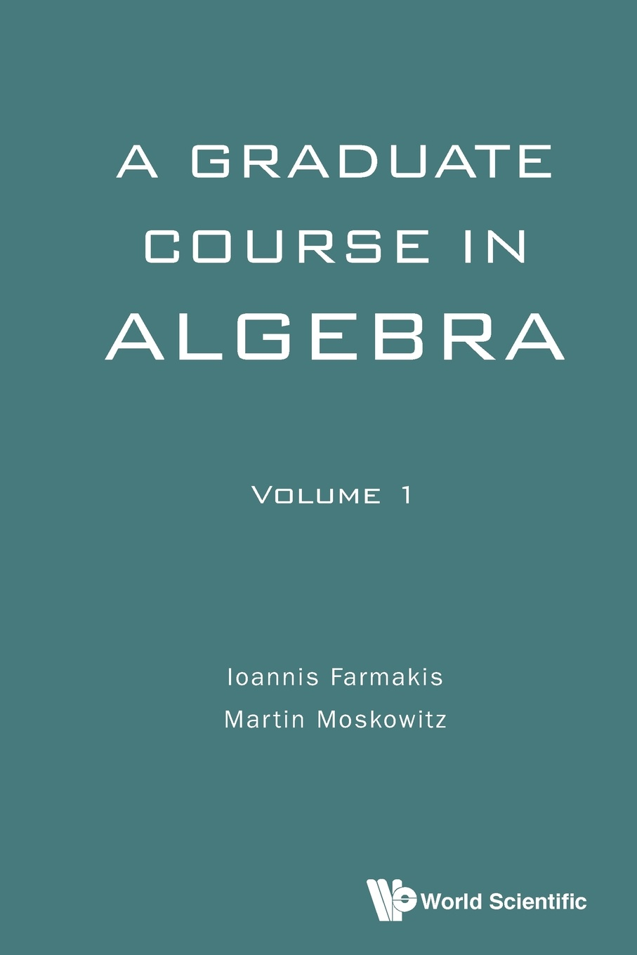 Ioannis Farmakis, Martin Moskowitz A Graduate Course in Algebra - Volume 1 v a goldich b g ziv algebra didactic materials for the 7th grade