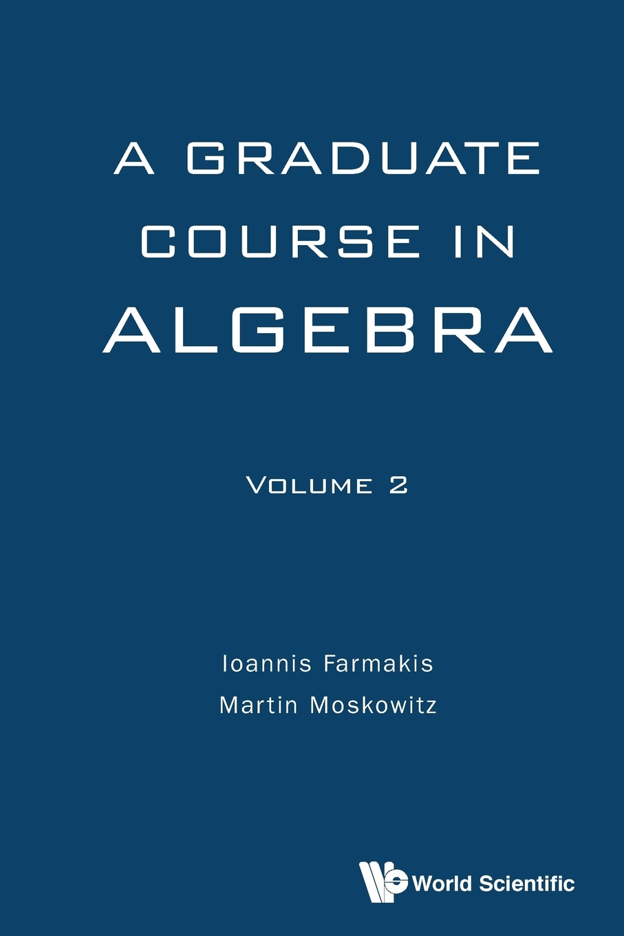 Ioannis Farmakis, Martin Moskowitz A Graduate Course in Algebra - Volume 2 v a goldich b g ziv algebra didactic materials for the 7th grade