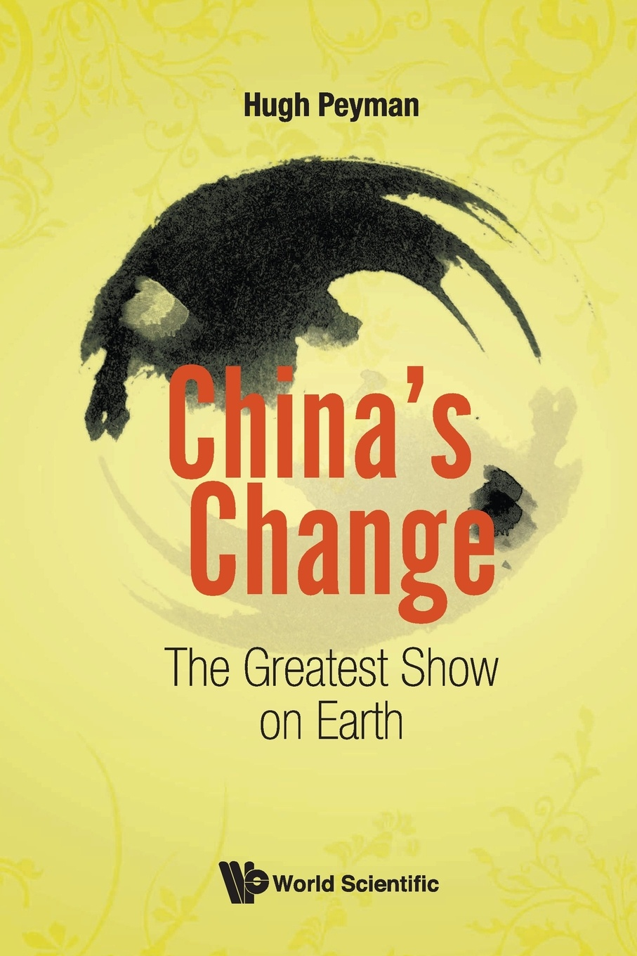 Hugh Peyman China's Change. The Greatest Show on Earth g anderson e designated drivers how china plans to dominate the global auto industry