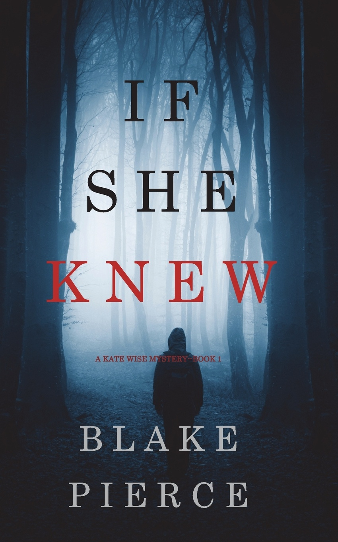 Blake Pierce If She Knew (A Kate Wise Mystery-Book 1)