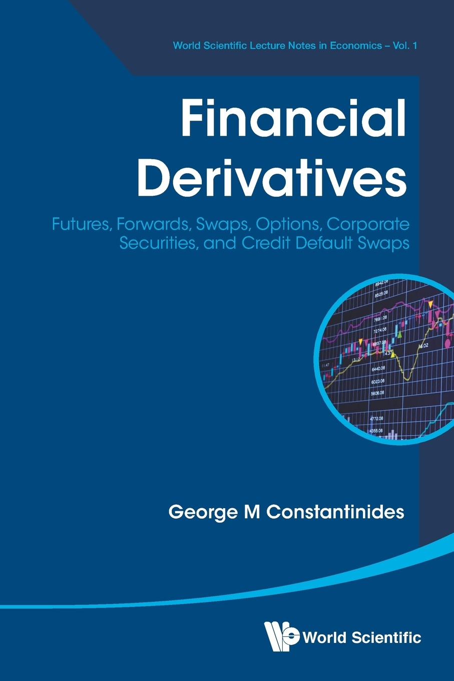 GEORGE MICHAEL CONSTANTINIDES Financial Derivatives. Futures, Forwards, Swaps, Options, Corporate Securities, and Credit Default Swaps geoff chaplin credit derivatives trading investing and risk management