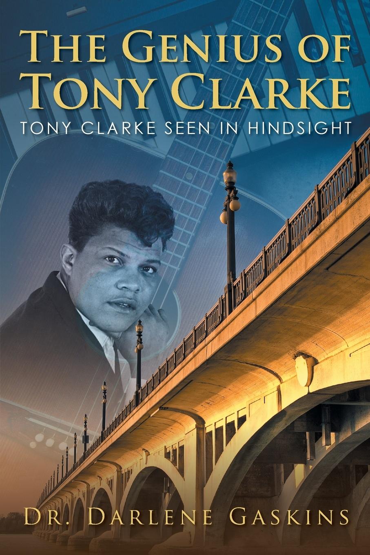 все цены на Dr. Darlene Gaskins The Genius of Tony Clarke. TONY CLARKE SEEN IN HINDSIGHT онлайн