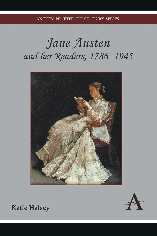 Katie Halsey Jane Austen and Her Readers, 1786-1945 confessions of a jane austen addict