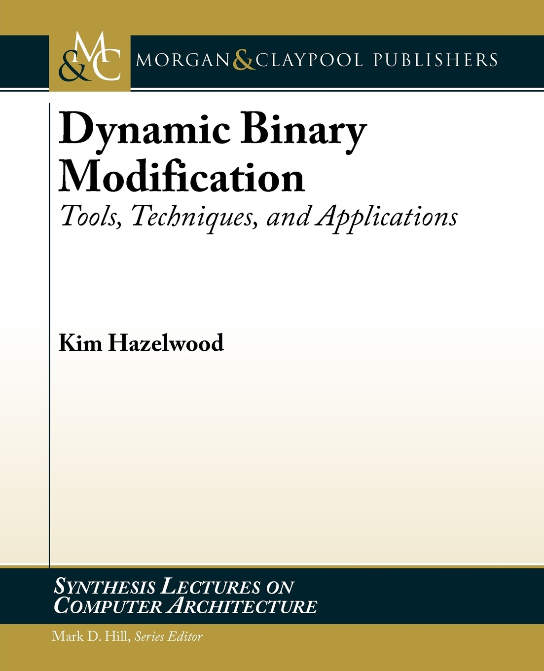 Kim Hazelwood Dynamic Binary Modification. Tools, Techniques, and Applications binary star