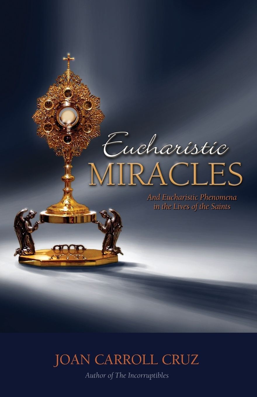 Joan Carroll Cruz Eucharistic Miracles. And Eucharistic Phenomenon in the Lives of the Saints miracles and murders