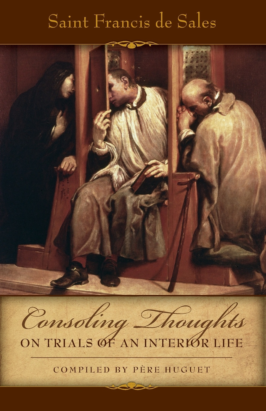 St. Francis de Sales Consoling Thoughts of St. Francis de Sales On Trials of An Interior Life francis kirkman the famous and renowned history of amadis de gaule