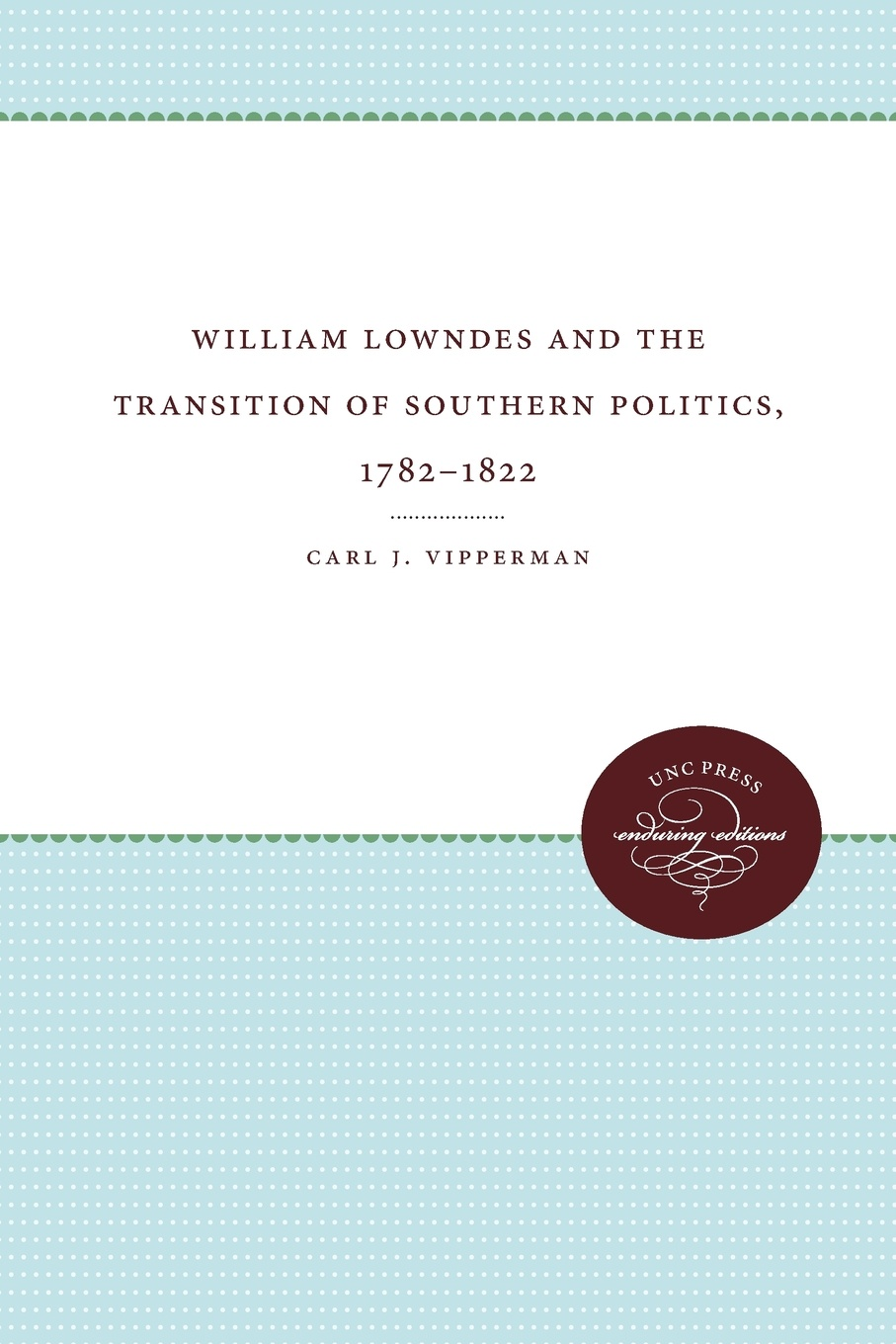 Carl J. Vipperman William Lowndes and the Transition of Southern Politics, 1782-1822 william law the spirit of prayer or the soul rising out of the vanity of time into the riches of eternity