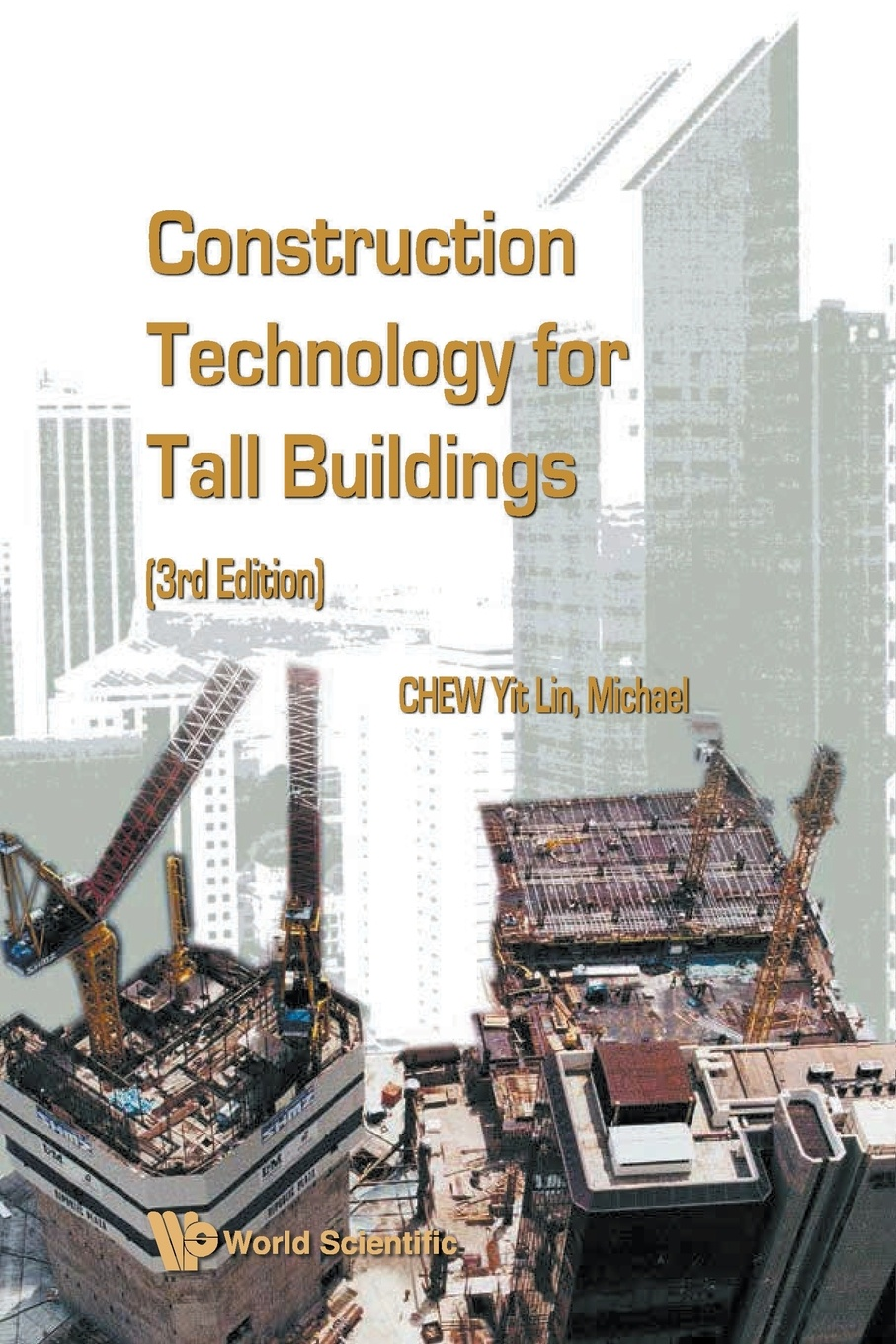 YIT LIN MICHAEL CHEW Construction Technology for Tall Buildings. 3rd Edition