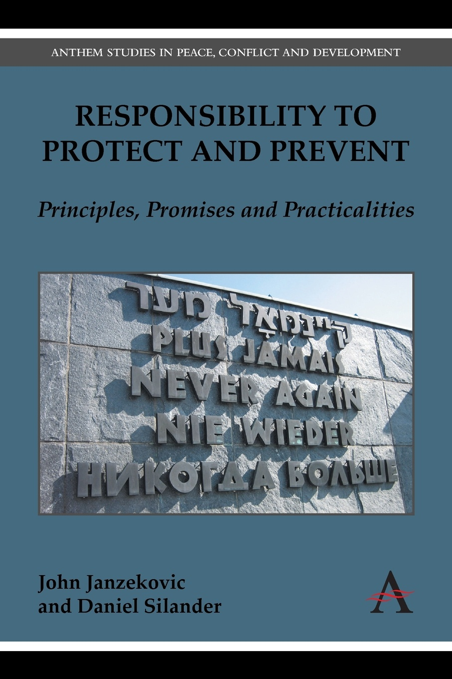 Responsibility to Protect and Prevent. Principles, Promises and Practicalities