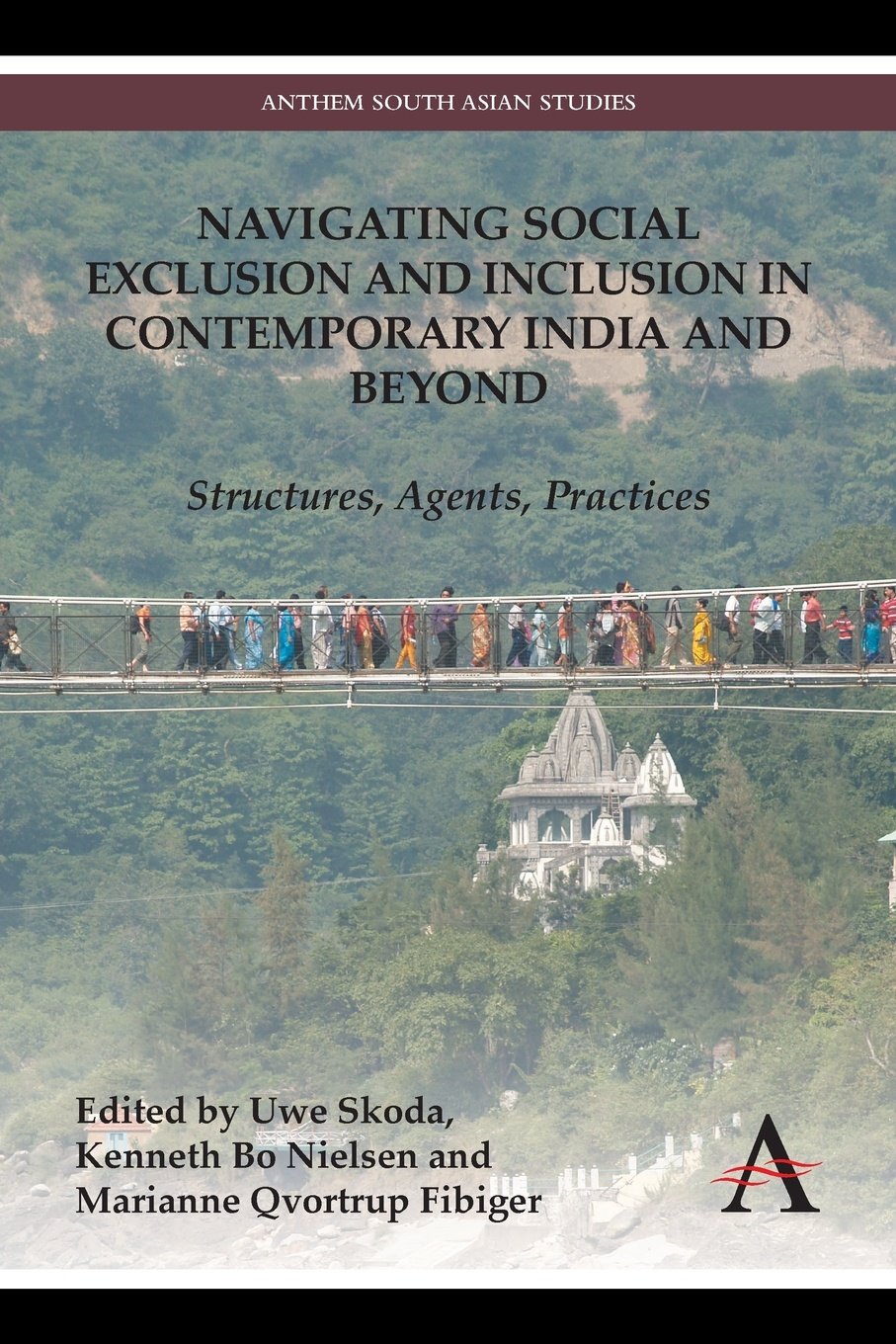 Navigating Social Exclusion and Inclusion in Contemporary India and Beyond. Structures, Agents, Practices