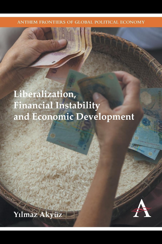 Yılmaz Akyüz Liberalization, Financial Instability and Economic Development yichen liu financial development and economic growth