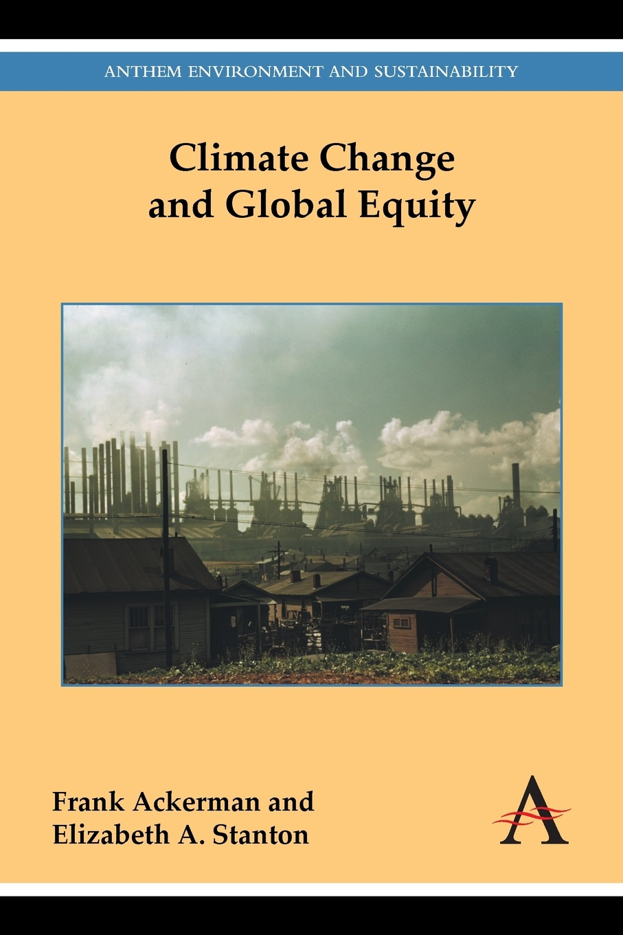 Frank Ackerman, Elizabeth A. Stanton Climate Change and Global Equity bryan frank climate dynamics why does climate vary