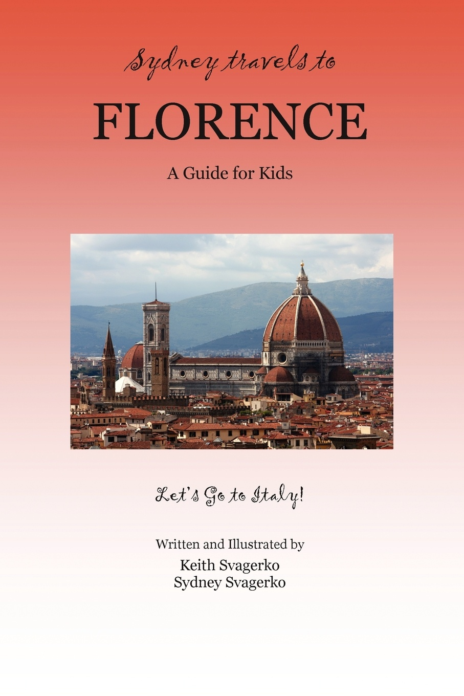 Keith Svagerko, Sydney Svagerko Sydney Travels to Florence. A Guide for Kids - Let's Go to Italy! цена