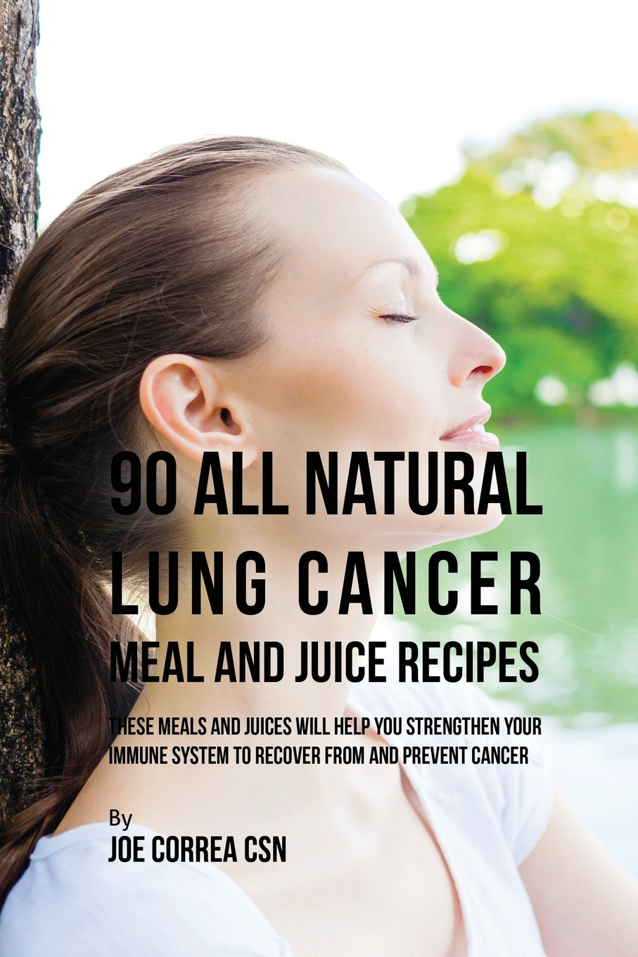 Joe Correa 90 All Natural Lung Cancer Meal and Juice Recipes. These Meals and Juices Will Help You Strengthen Your Immune System to Recover from and Prevent Cancer characterization of microparticles for lung cancer delivery