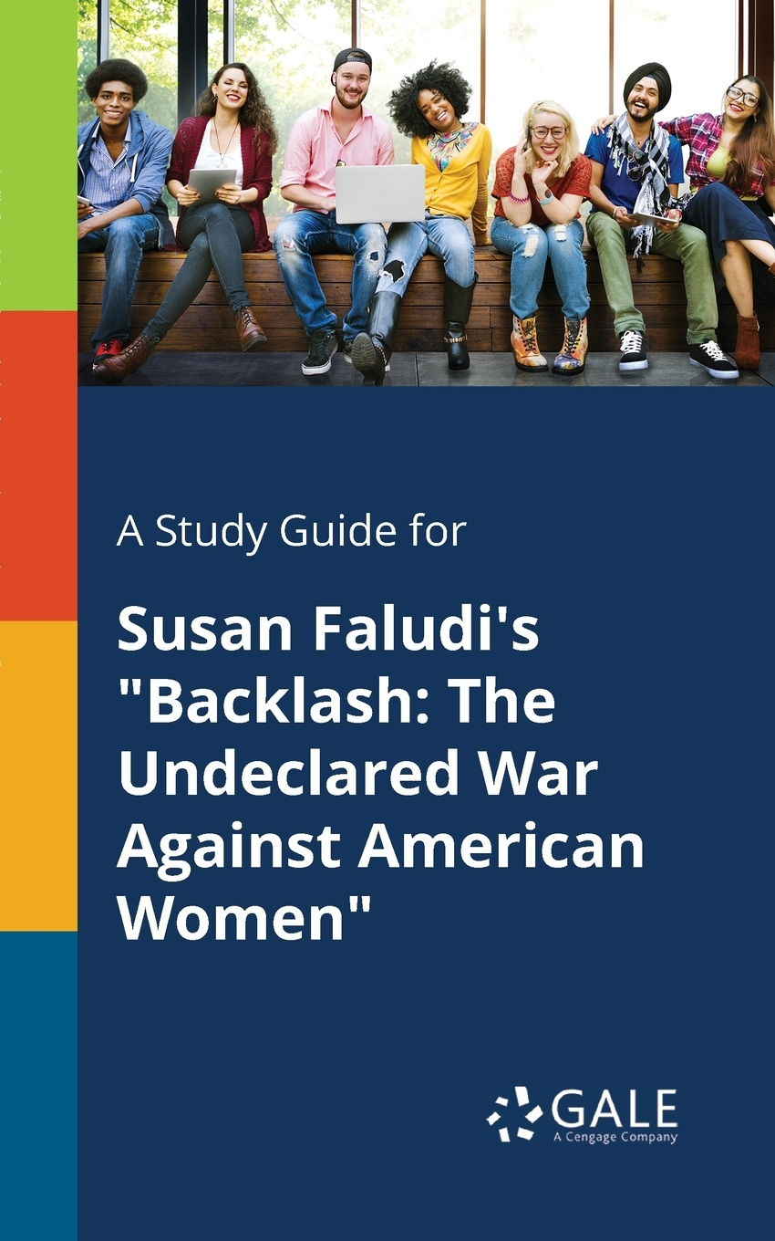 Cengage Learning Gale A Study Guide for Susan Faludi's Backlash. The Undeclared War Against American Women cengage learning gale a study guide for susan glaspell s alison s house